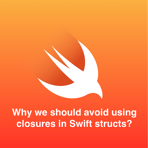 Why should we avoid using closures in Swift structs?